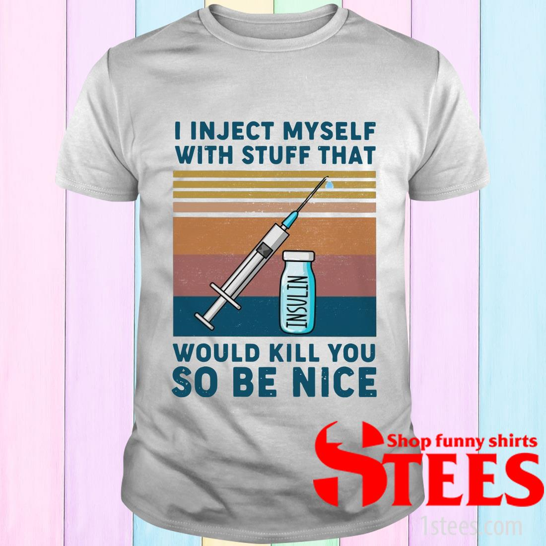 Diabetes I Inject Myself With Stuff That Would Kill You So Be Nice Vintage Retro T-Shirt