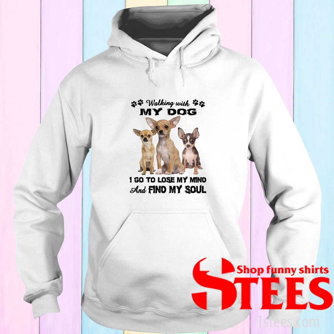 Chihuahua Walking With My Dog I Go To Lose My Mind And Find My Soul Hoodies