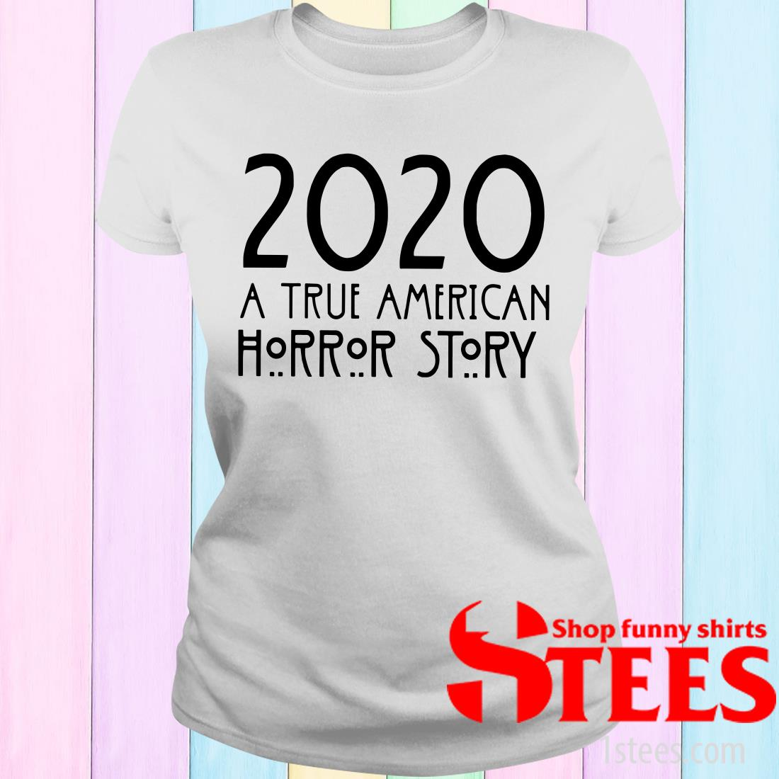 2020 A True American Horror Story Women's T-Shirt