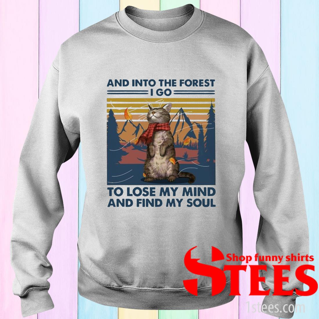 Cat And into the forest i go to lose my mind and find my soul Sweater