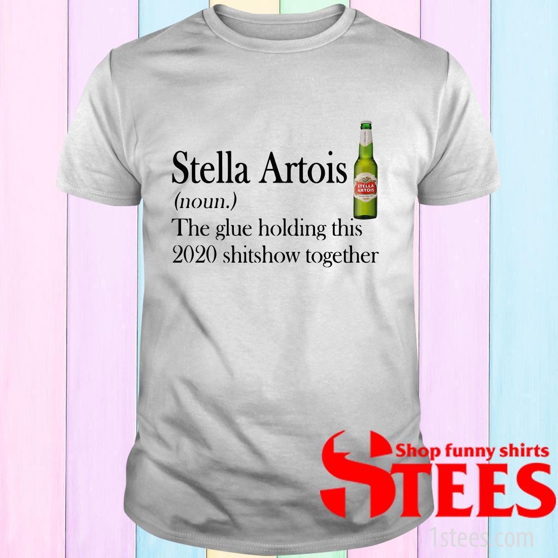 Stella Artois Noun The Glue Holding This 2020 Shitshow Together T-Shirt