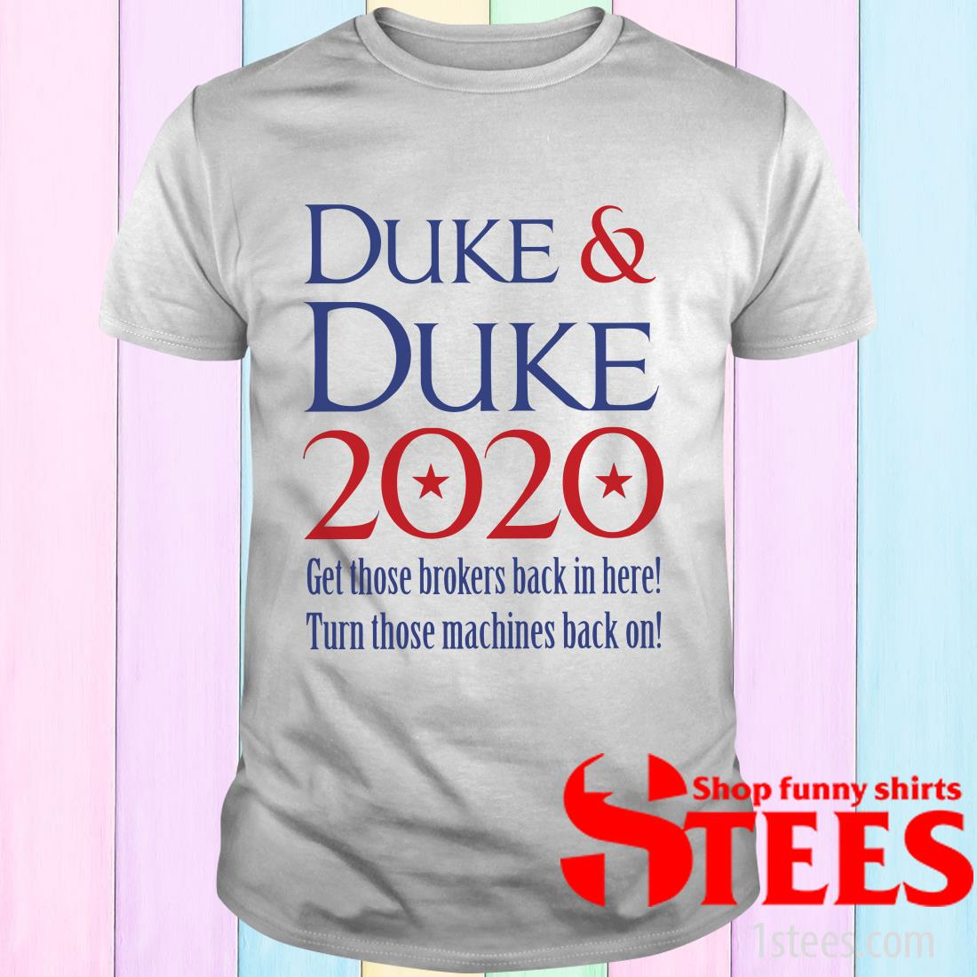 Duke and Duke 2020 Get Those Brokers Back In Here T-Shirt
