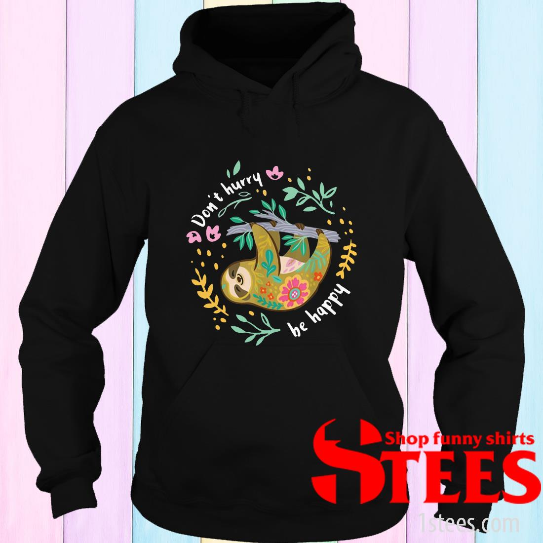 Don't Hurry Be Happy Cute Lazy Funny Sloth Hoodies