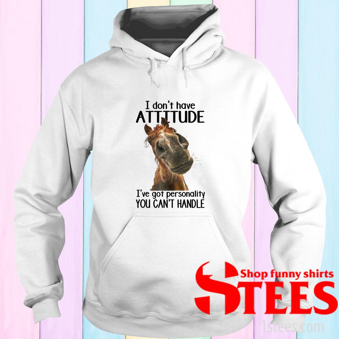 I Don't Have Attitude I've Got Personality You Can't Handle Hoodies