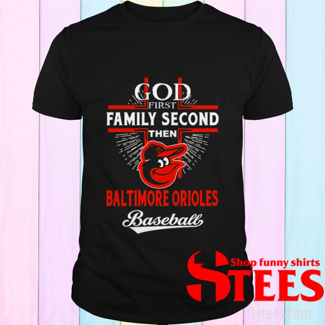 God First Family Second Then Baltimore Orioles Baseball T-Shirt