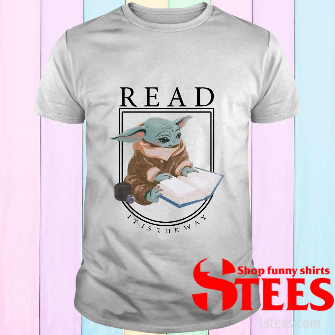 Baby Yoda Read It Is The Way T-Shirt